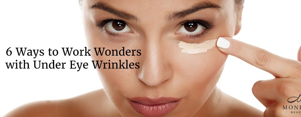 6 Ways to Work Wonders with Under Eye Wrinkles