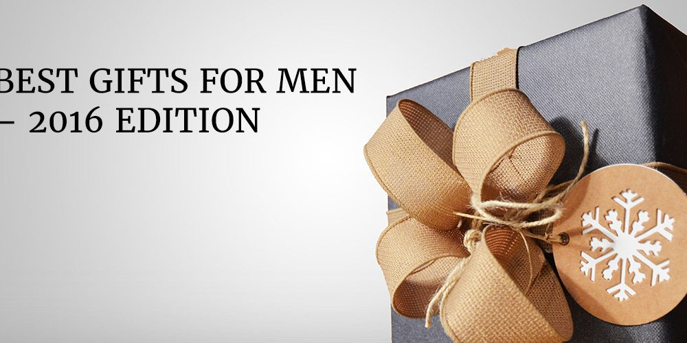 Best Gifts For Men – 2016 Edition