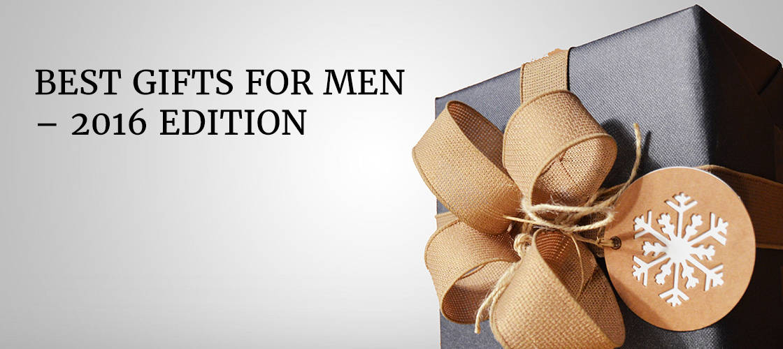 Best Gifts For Men 2016 Edition